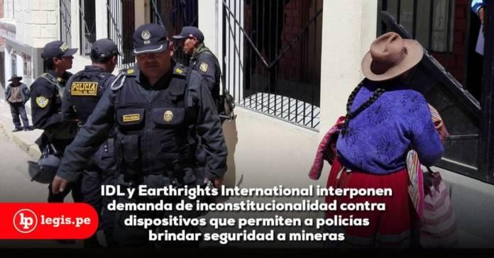 Presentan demanda de inconstitucionalidad contra dispositivos que permiten a policías brindar seguridad a mineras (Legis.pe)